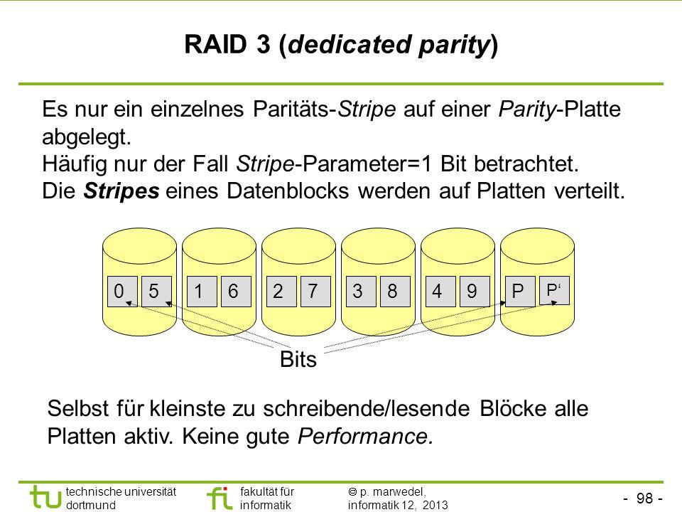 - 97 - technische universität dortmund fakultät für informatik p. marwedel, informatik 12, 2013 RAID 2 (ECC) Zusätzlich werden Prüfbits auf spezielle