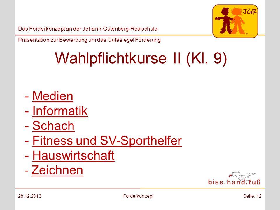 Das Förderkonzept an der Johann-Gutenberg-Realschule Präsentation zur Bewerbung um das Gütesiegel Förderung Wahlpflichtkurse II (Kl. 9) 28.12.2013Förd