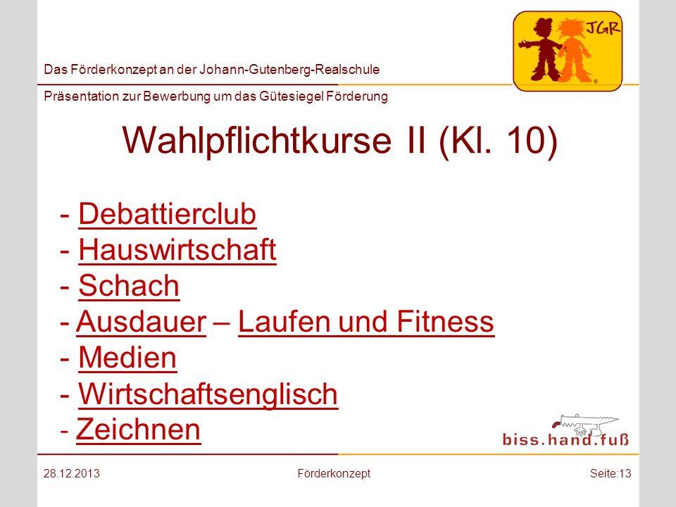 Das Förderkonzept an der Johann-Gutenberg-Realschule Präsentation zur Bewerbung um das Gütesiegel Förderung Wahlpflichtkurse II (Kl. 10) 28.12.2013För