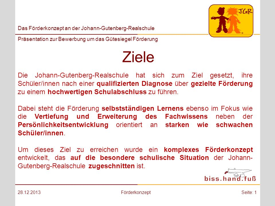 Das Förderkonzept an der Johann-Gutenberg-Realschule Präsentation zur Bewerbung um das Gütesiegel Förderung Ziele 28.12.2013FörderkonzeptSeite: 1 Die