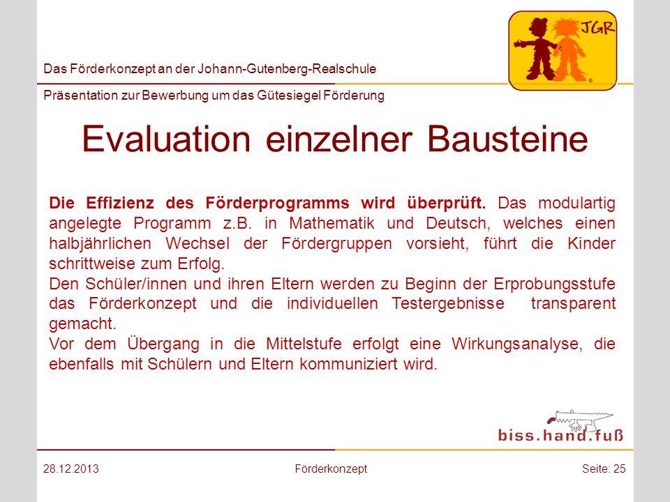 Das Förderkonzept an der Johann-Gutenberg-Realschule Präsentation zur Bewerbung um das Gütesiegel Förderung Evaluation einzelner Bausteine 28.12.2013F