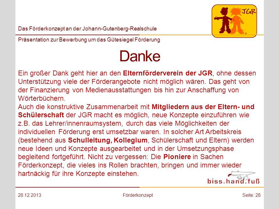 Das Förderkonzept an der Johann-Gutenberg-Realschule Präsentation zur Bewerbung um das Gütesiegel Förderung Danke 28.12.2013FörderkonzeptSeite: 28 Ein