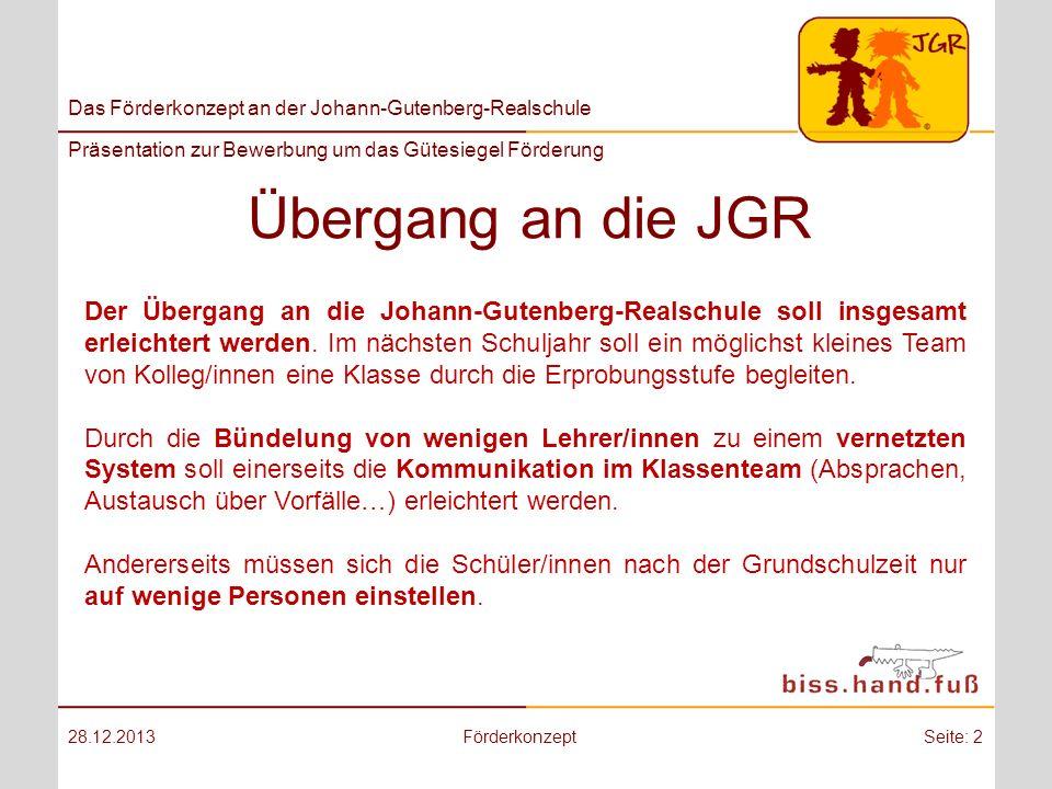Das Förderkonzept an der Johann-Gutenberg-Realschule Präsentation zur Bewerbung um das Gütesiegel Förderung Übergang an die JGR 28.12.2013Förderkonzep