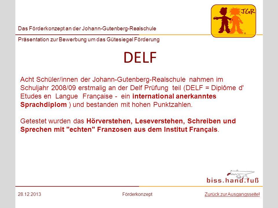 Das Förderkonzept an der Johann-Gutenberg-Realschule Präsentation zur Bewerbung um das Gütesiegel Förderung DELF 28.12.2013FörderkonzeptZurück zur Aus