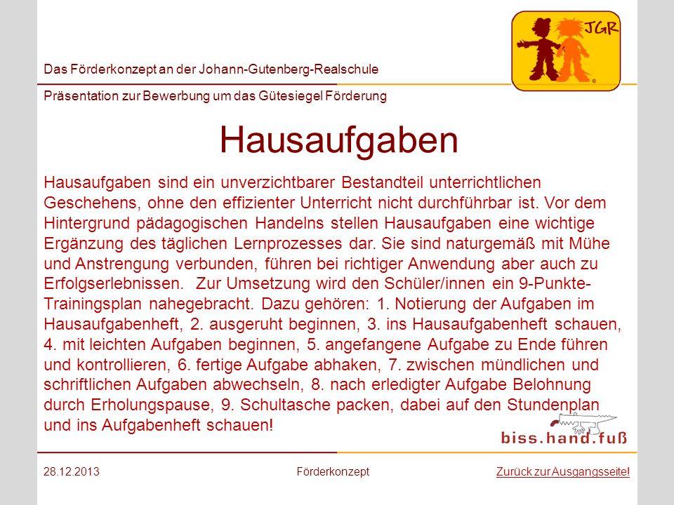 Das Förderkonzept an der Johann-Gutenberg-Realschule Präsentation zur Bewerbung um das Gütesiegel Förderung Hausaufgaben 28.12.2013FörderkonzeptZurück