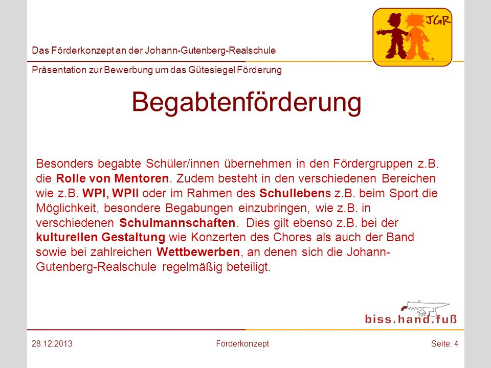 Das Förderkonzept an der Johann-Gutenberg-Realschule Präsentation zur Bewerbung um das Gütesiegel Förderung Berufswahlorientierung 28.12.2013FörderkonzeptSeite: 15 Das Ziel der Realschule - die Ausbildungsreife der Schüler/innen - ist für die JGR von elementarer Bedeutung.