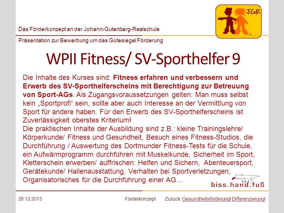 Das Förderkonzept an der Johann-Gutenberg-Realschule Präsentation zur Bewerbung um das Gütesiegel Förderung WPII Fitness/ SV-Sporthelfer 9 28.12.2013F