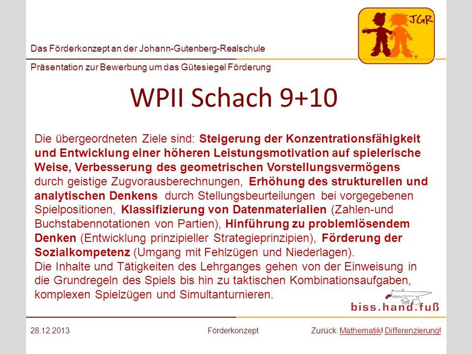 Das Förderkonzept an der Johann-Gutenberg-Realschule Präsentation zur Bewerbung um das Gütesiegel Förderung WPII Schach 9+10 28.12.2013FörderkonzeptZu