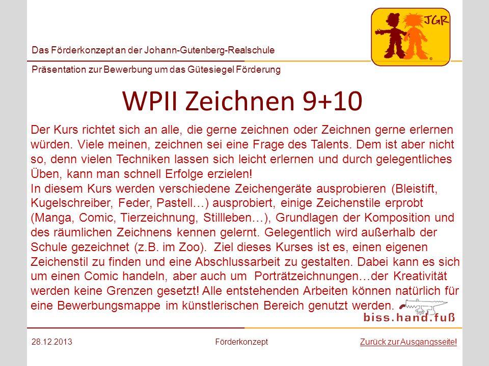 Das Förderkonzept an der Johann-Gutenberg-Realschule Präsentation zur Bewerbung um das Gütesiegel Förderung WPII Zeichnen 9+10 28.12.2013Förderkonzept
