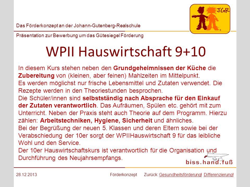 Das Förderkonzept an der Johann-Gutenberg-Realschule Präsentation zur Bewerbung um das Gütesiegel Förderung WPII Hauswirtschaft 9+10 28.12.2013Förderk
