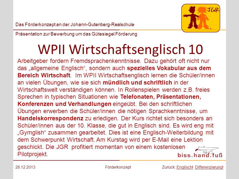 Das Förderkonzept an der Johann-Gutenberg-Realschule Präsentation zur Bewerbung um das Gütesiegel Förderung WPII Wirtschaftsenglisch 10 28.12.2013Förd