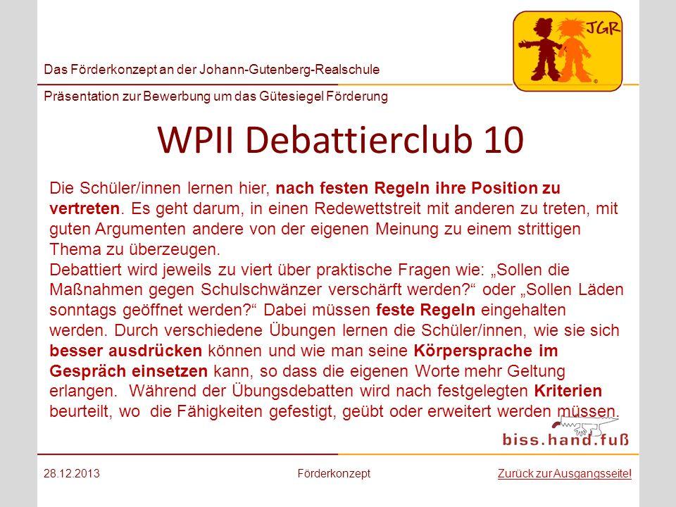 Das Förderkonzept an der Johann-Gutenberg-Realschule Präsentation zur Bewerbung um das Gütesiegel Förderung WPII Debattierclub 10 28.12.2013Förderkonz