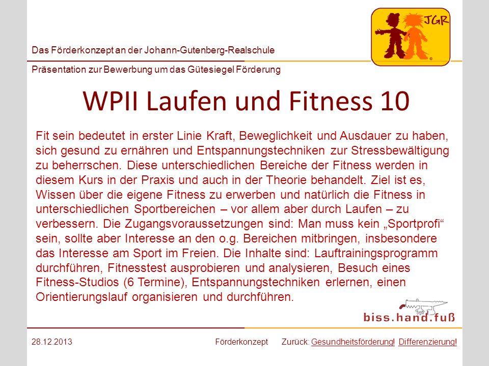 Das Förderkonzept an der Johann-Gutenberg-Realschule Präsentation zur Bewerbung um das Gütesiegel Förderung WPII Laufen und Fitness 10 28.12.2013Förde