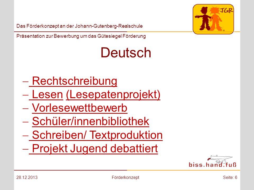 Das Förderkonzept an der Johann-Gutenberg-Realschule Präsentation zur Bewerbung um das Gütesiegel Förderung Deutsch- Schreiben/ Textproduktion 28.12.2013FörderkonzeptZurück zur Ausgangsseite.