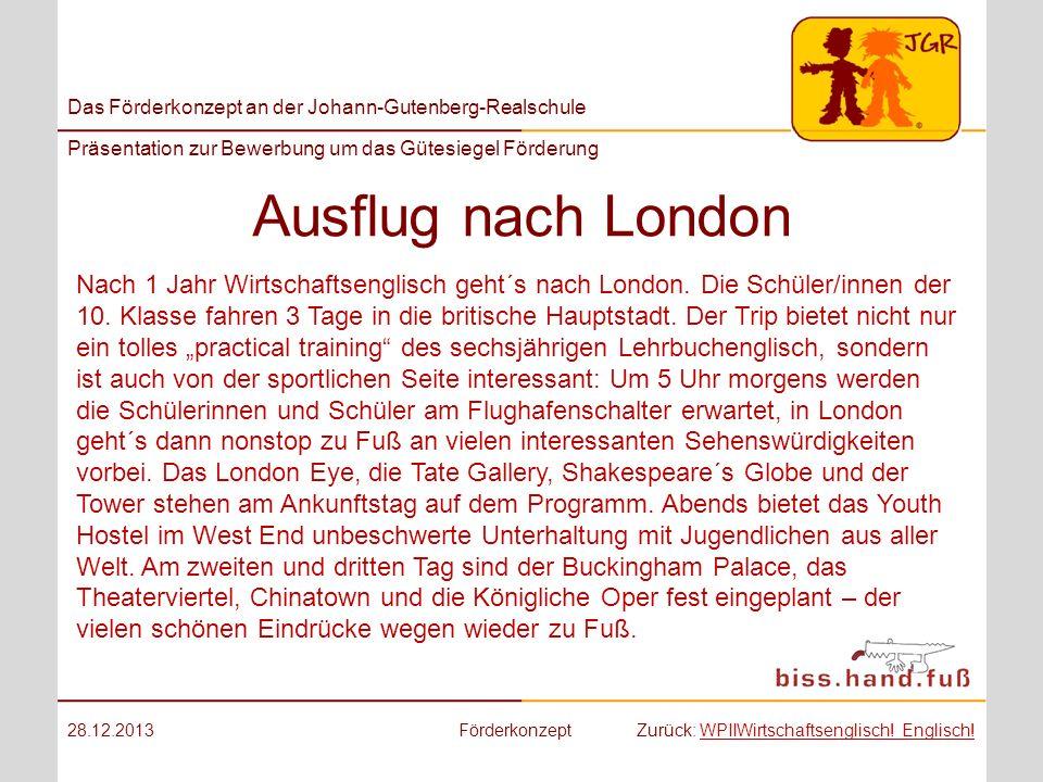 Das Förderkonzept an der Johann-Gutenberg-Realschule Präsentation zur Bewerbung um das Gütesiegel Förderung Ausflug nach London 28.12.2013Förderkonzep