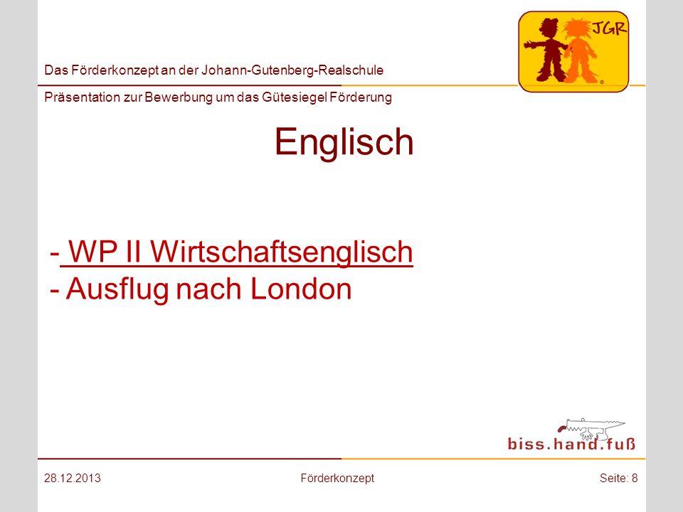 Das Förderkonzept an der Johann-Gutenberg-Realschule Präsentation zur Bewerbung um das Gütesiegel Förderung Englisch 28.12.2013FörderkonzeptSeite: 8 -