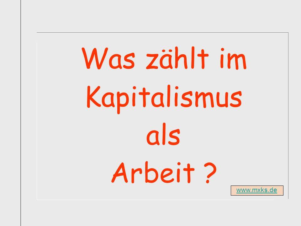 www.mxks.de Was zählt im Kapitalismus als Arbeit ?