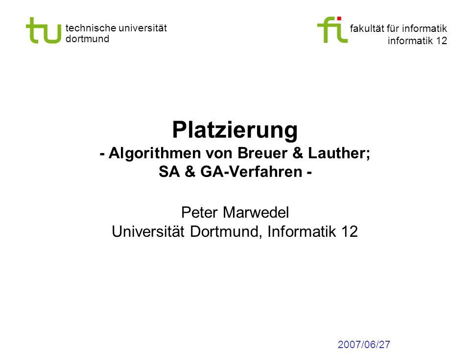 fakultät für informatik informatik 12 technische universität dortmund Platzierung - Algorithmen von Breuer & Lauther; SA & GA-Verfahren - Peter Marwed