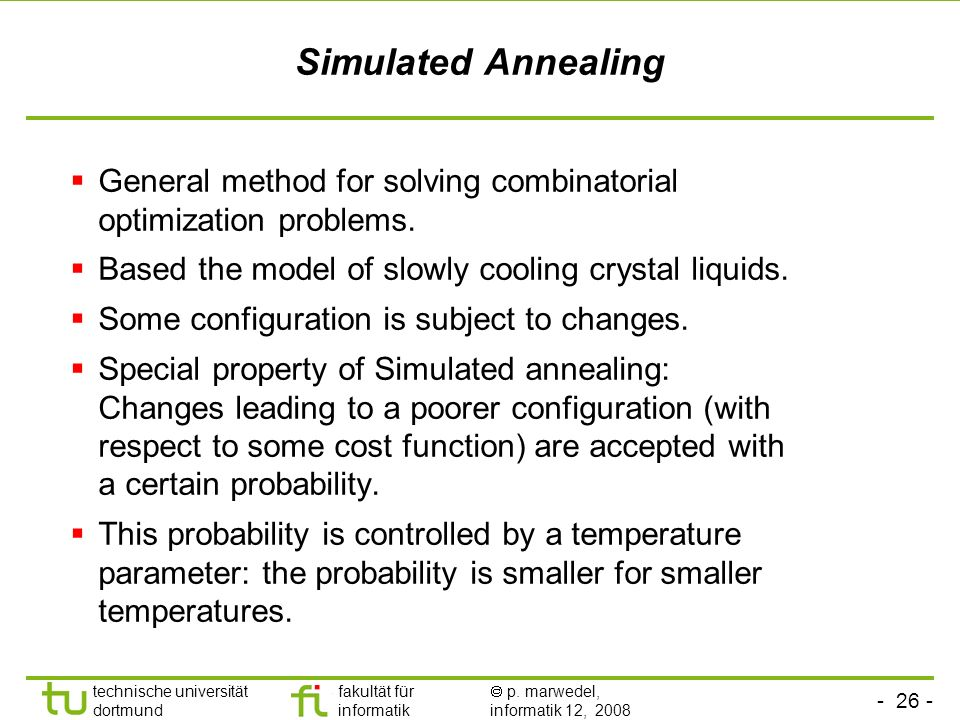- 26 - technische universität dortmund fakultät für informatik p. marwedel, informatik 12, 2008 TU Dortmund Simulated Annealing General method for sol