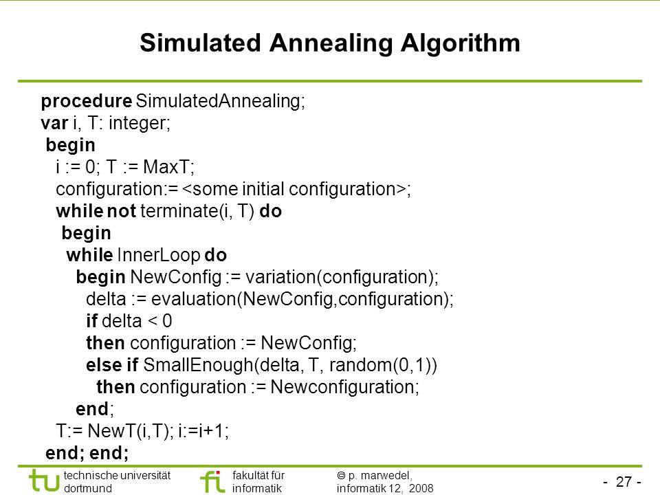 - 27 - technische universität dortmund fakultät für informatik p. marwedel, informatik 12, 2008 TU Dortmund Simulated Annealing Algorithm procedure Si