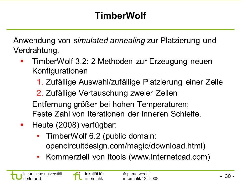 - 30 - technische universität dortmund fakultät für informatik p. marwedel, informatik 12, 2008 TU Dortmund TimberWolf Anwendung von simulated anneali