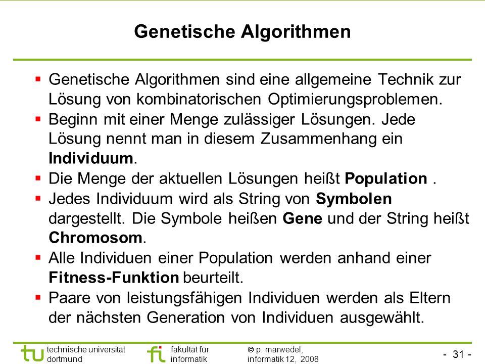 - 31 - technische universität dortmund fakultät für informatik p. marwedel, informatik 12, 2008 TU Dortmund Genetische Algorithmen Genetische Algorith