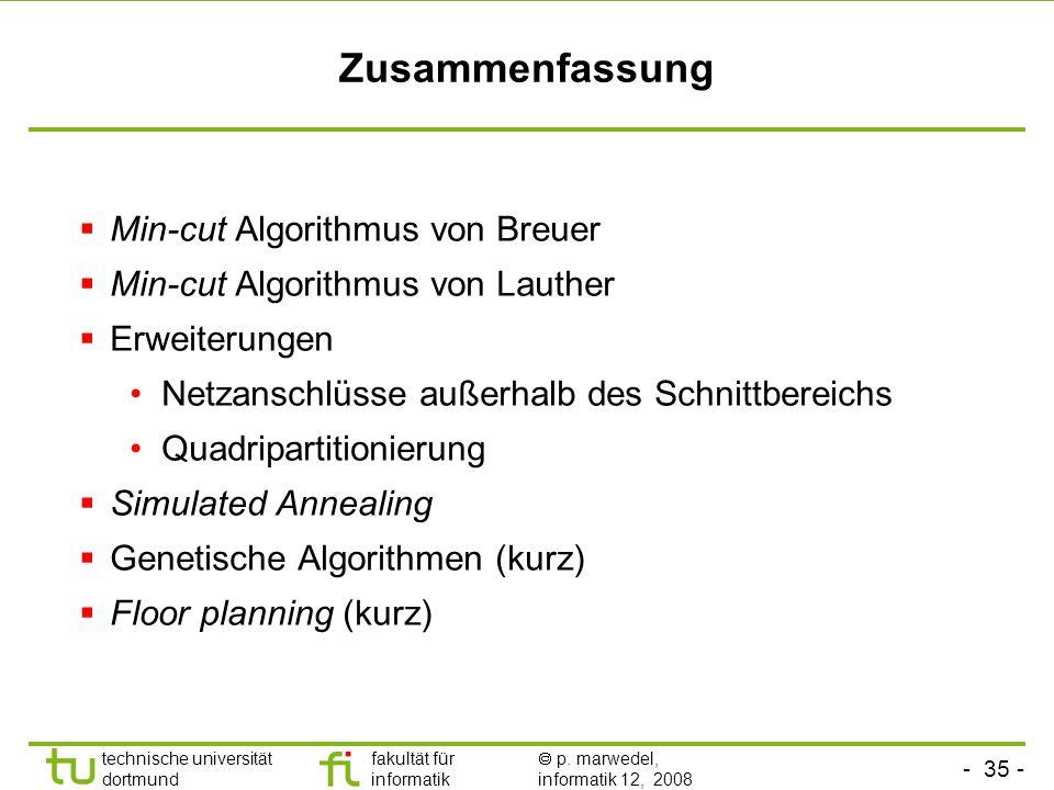 - 35 - technische universität dortmund fakultät für informatik p. marwedel, informatik 12, 2008 TU Dortmund Zusammenfassung Min-cut Algorithmus von Br