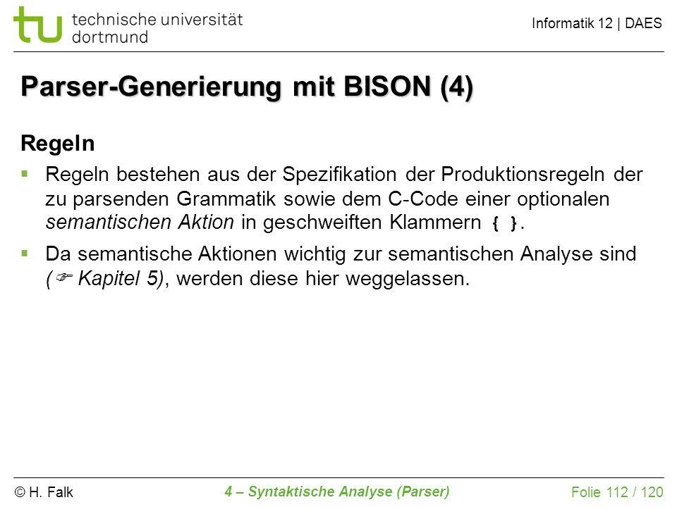 © H. Falk Informatik 12 | DAES 4 – Syntaktische Analyse (Parser) Folie 112 / 120 Regeln Regeln bestehen aus der Spezifikation der Produktionsregeln de