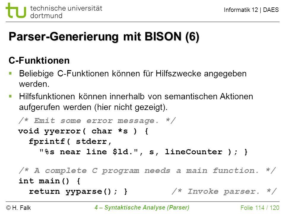 © H. Falk Informatik 12 | DAES 4 – Syntaktische Analyse (Parser) Folie 114 / 120 C-Funktionen Beliebige C-Funktionen können für Hilfszwecke angegeben