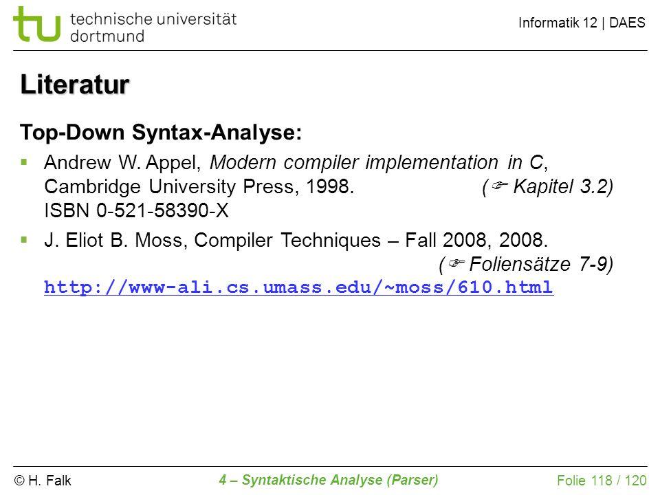 © H. Falk Informatik 12 | DAES 4 – Syntaktische Analyse (Parser) Folie 118 / 120 Literatur Top-Down Syntax-Analyse: Andrew W. Appel, Modern compiler i