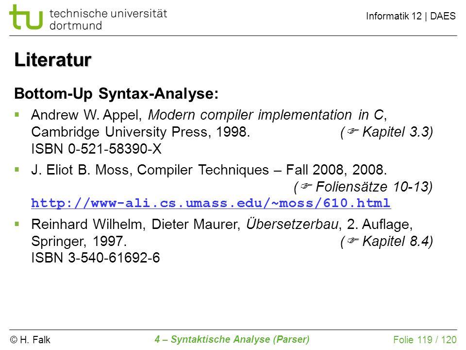 © H. Falk Informatik 12 | DAES 4 – Syntaktische Analyse (Parser) Folie 119 / 120 Literatur Bottom-Up Syntax-Analyse: Andrew W. Appel, Modern compiler