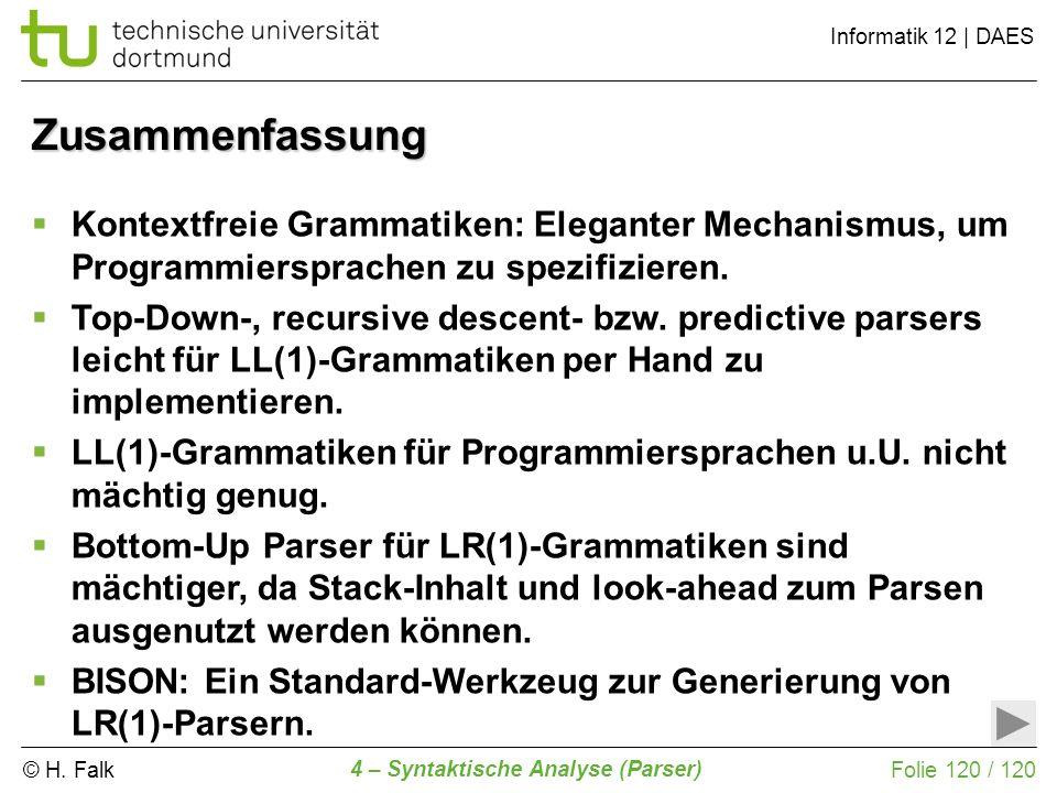 © H. Falk Informatik 12 | DAES 4 – Syntaktische Analyse (Parser) Folie 120 / 120 Zusammenfassung Kontextfreie Grammatiken: Eleganter Mechanismus, um P