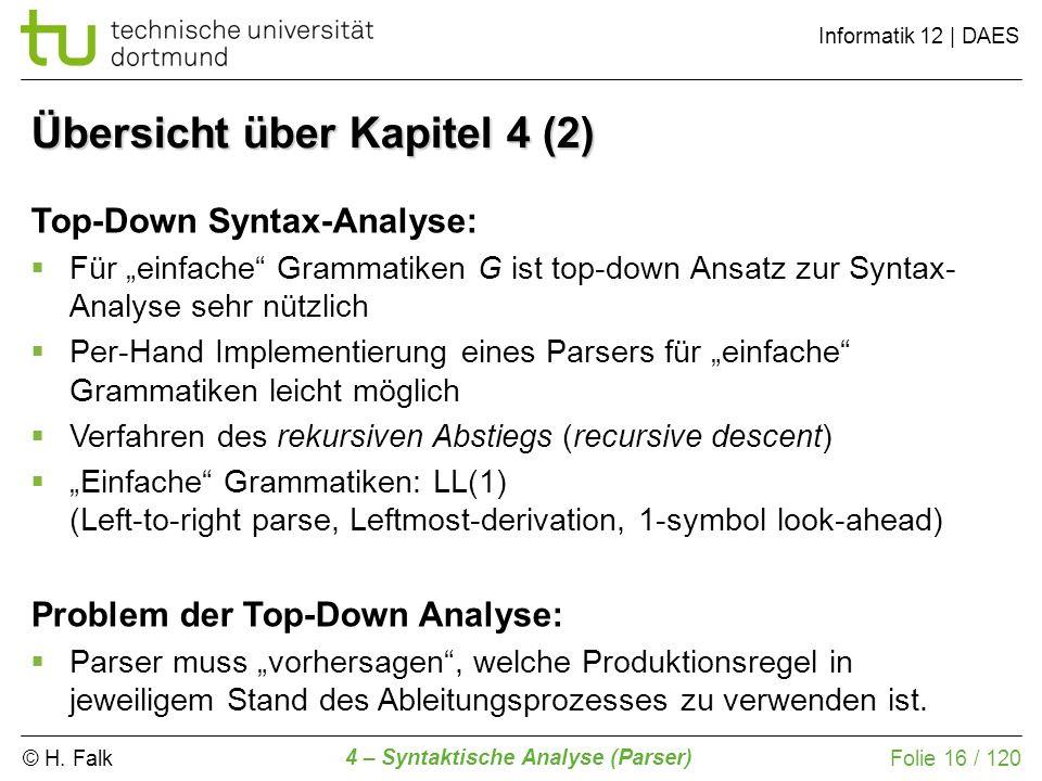 © H. Falk Informatik 12 | DAES 4 – Syntaktische Analyse (Parser) Folie 16 / 120 Übersicht über Kapitel 4 (2) Top-Down Syntax-Analyse: Für einfache Gra
