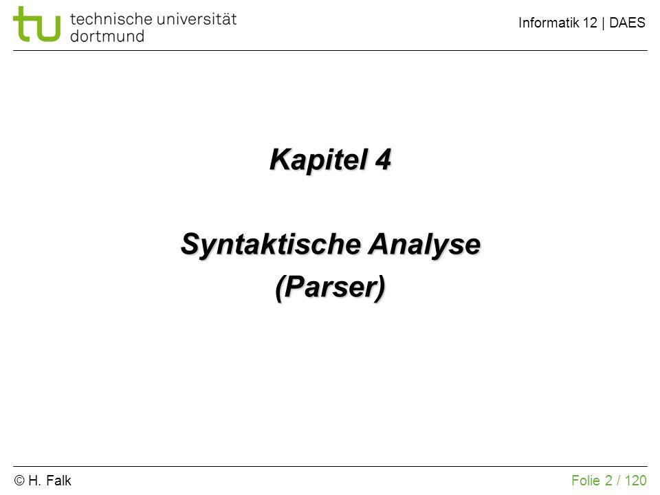 © H. Falk Informatik 12 | DAES 4 – Syntaktische Analyse (Parser) Folie 2 / 120 Kapitel 4 Syntaktische Analyse (Parser)