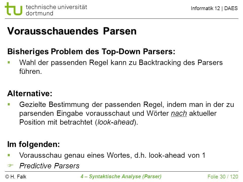 © H. Falk Informatik 12 | DAES 4 – Syntaktische Analyse (Parser) Folie 30 / 120 Vorausschauendes Parsen Bisheriges Problem des Top-Down Parsers: Wahl