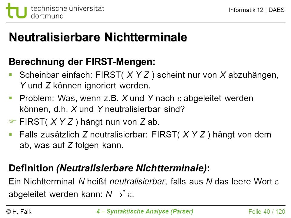 © H. Falk Informatik 12 | DAES 4 – Syntaktische Analyse (Parser) Folie 40 / 120 Neutralisierbare Nichtterminale Definition (Neutralisierbare Nichtterm