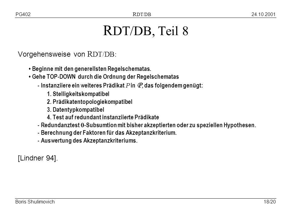 24.10.2001PG402 R DT/DB Boris Shulimovich18/20 R DT/DB, Teil 8 Vorgehensweise von R DT/DB: Beginne mit den generellsten Regelschematas. Gehe TOP-DOWN