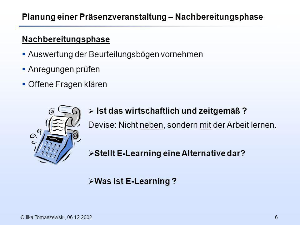 © Ilka Tomaszewski, 06.12.200216 Quellen Studie Akzeptanz von E-Learning Prof.