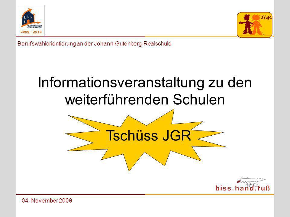 Berufswahlorientierung an der Johann-Gutenberg-Realschule 04. November 2009 Informationsveranstaltung zu den weiterführenden Schulen Tschüss JGR