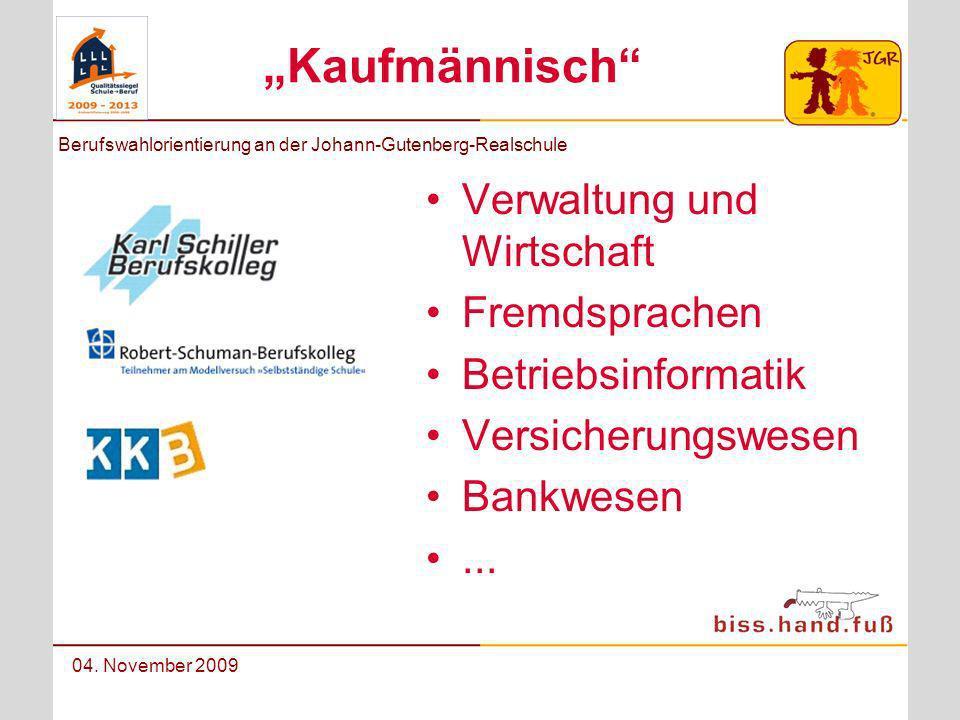Berufswahlorientierung an der Johann-Gutenberg-Realschule 04. November 2009 Kaufmännisch Verwaltung und Wirtschaft Fremdsprachen Betriebsinformatik Ve