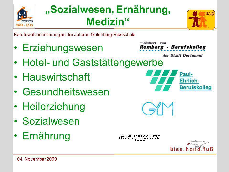 Berufswahlorientierung an der Johann-Gutenberg-Realschule 04. November 2009 Sozialwesen, Ernährung, Medizin Erziehungswesen Hotel- und Gaststättengewe