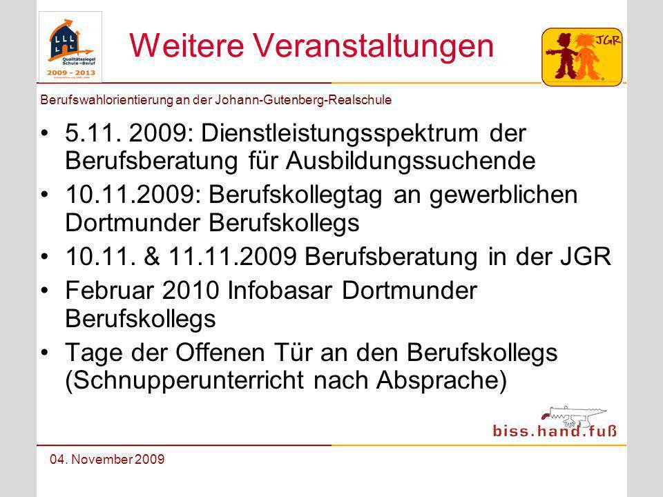Berufswahlorientierung an der Johann-Gutenberg-Realschule 04. November 2009 Weitere Veranstaltungen 5.11. 2009: Dienstleistungsspektrum der Berufsbera