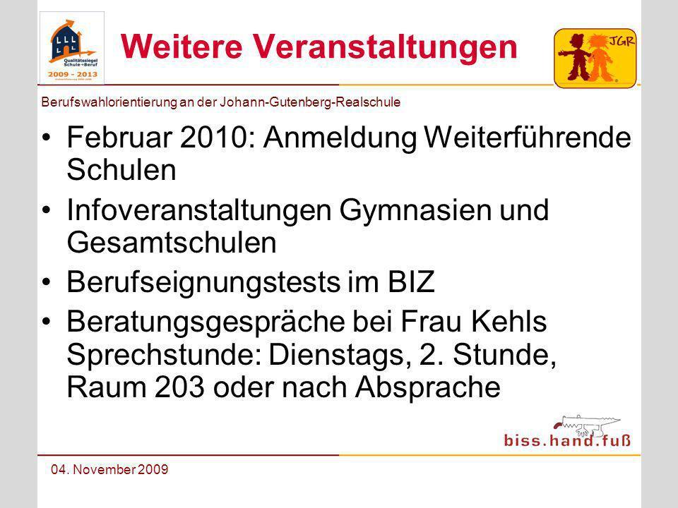 Berufswahlorientierung an der Johann-Gutenberg-Realschule 04. November 2009 Weitere Veranstaltungen Februar 2010: Anmeldung Weiterführende Schulen Inf