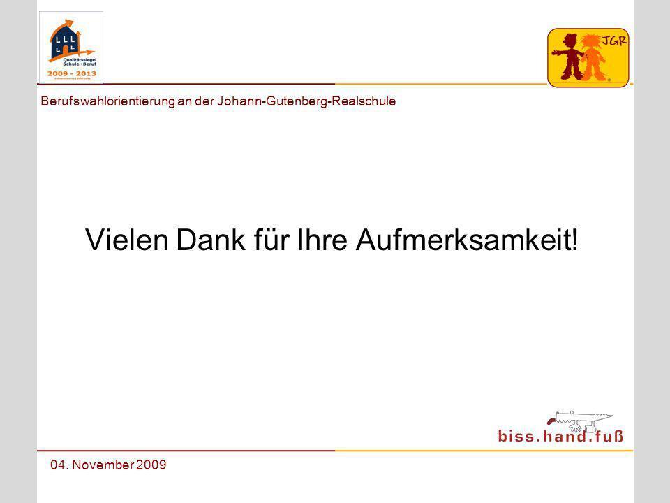 Berufswahlorientierung an der Johann-Gutenberg-Realschule 04. November 2009 Vielen Dank für Ihre Aufmerksamkeit!