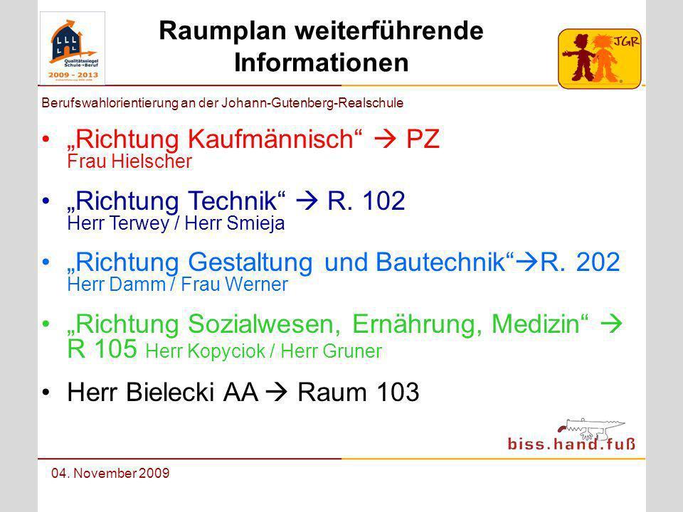 Berufswahlorientierung an der Johann-Gutenberg-Realschule 04. November 2009 Raumplan weiterführende Informationen Richtung Kaufmännisch PZ Frau Hielsc