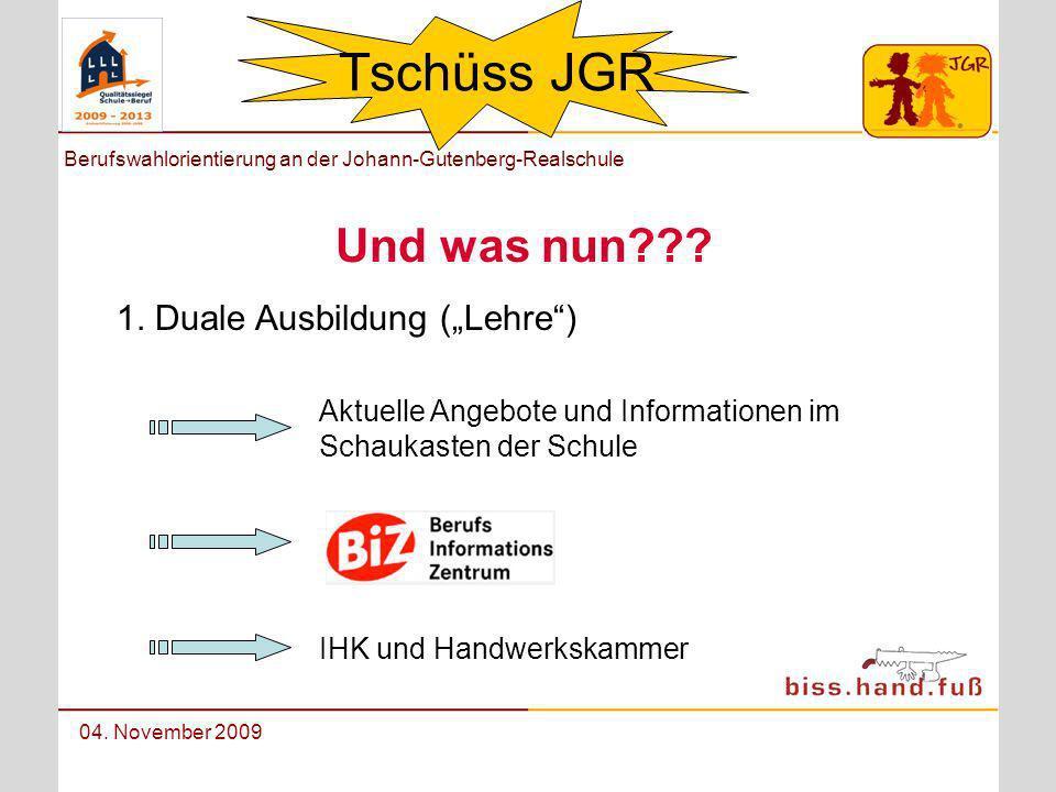 Berufswahlorientierung an der Johann-Gutenberg-Realschule 04. November 2009 Tschüss JGR Und was nun??? 1. Duale Ausbildung (Lehre) Aktuelle Angebote u