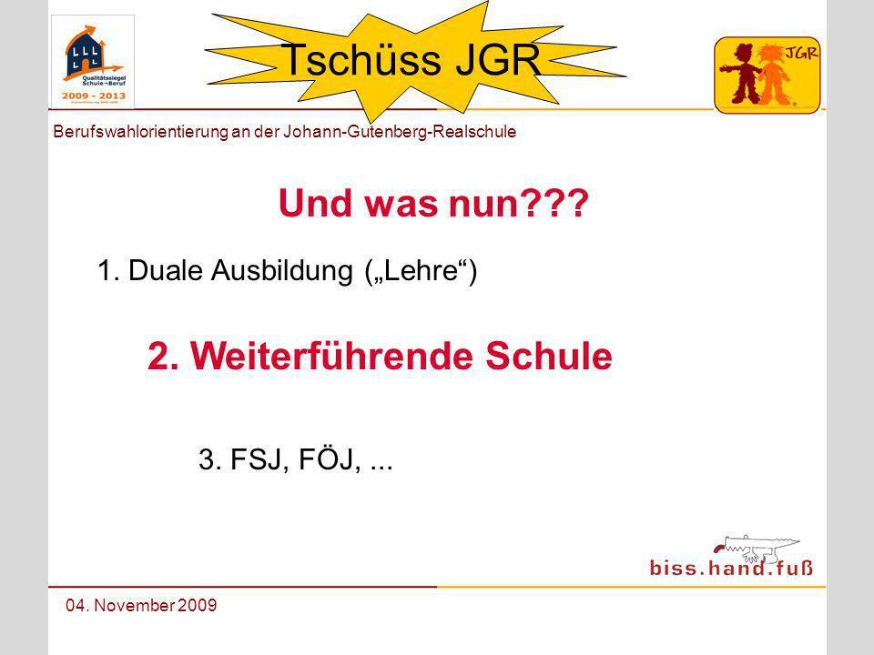 Berufswahlorientierung an der Johann-Gutenberg-Realschule 04. November 2009 Tschüss JGR Und was nun??? 1. Duale Ausbildung (Lehre) 2. Weiterführende S