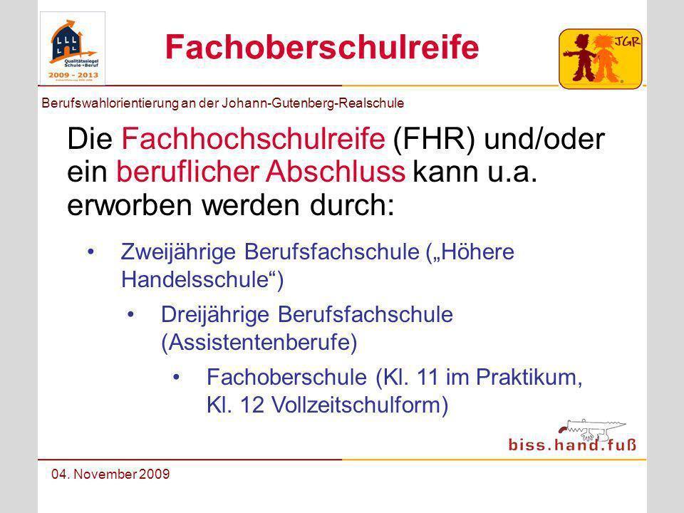 Berufswahlorientierung an der Johann-Gutenberg-Realschule 04. November 2009 Fachoberschulreife Die Fachhochschulreife (FHR) und/oder ein beruflicher A