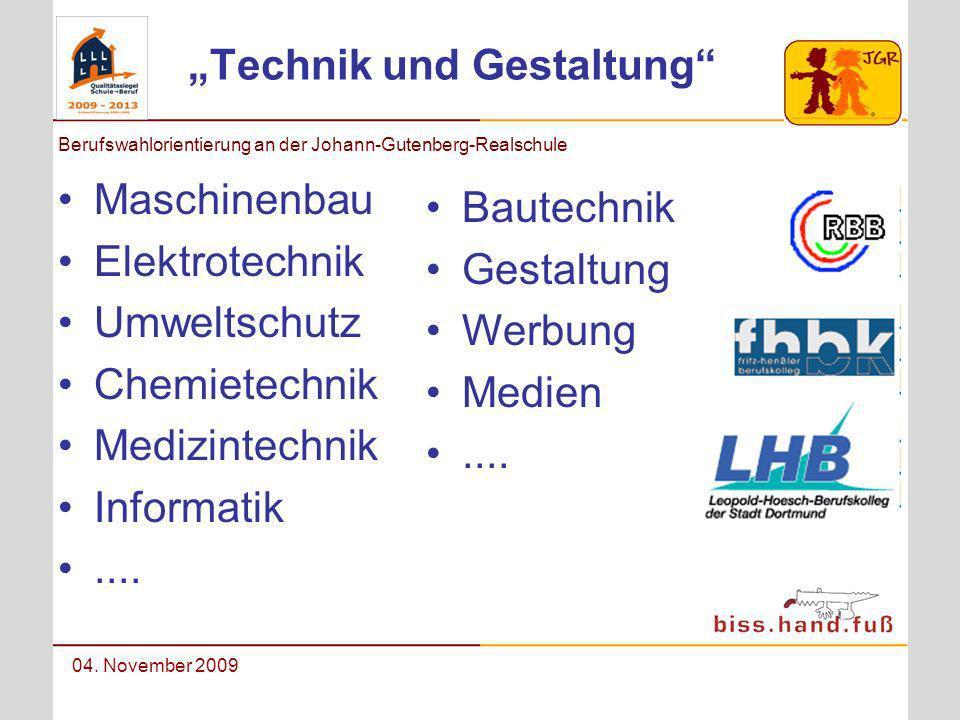 Berufswahlorientierung an der Johann-Gutenberg-Realschule 04. November 2009 Technik und Gestaltung Maschinenbau Elektrotechnik Umweltschutz Chemietech