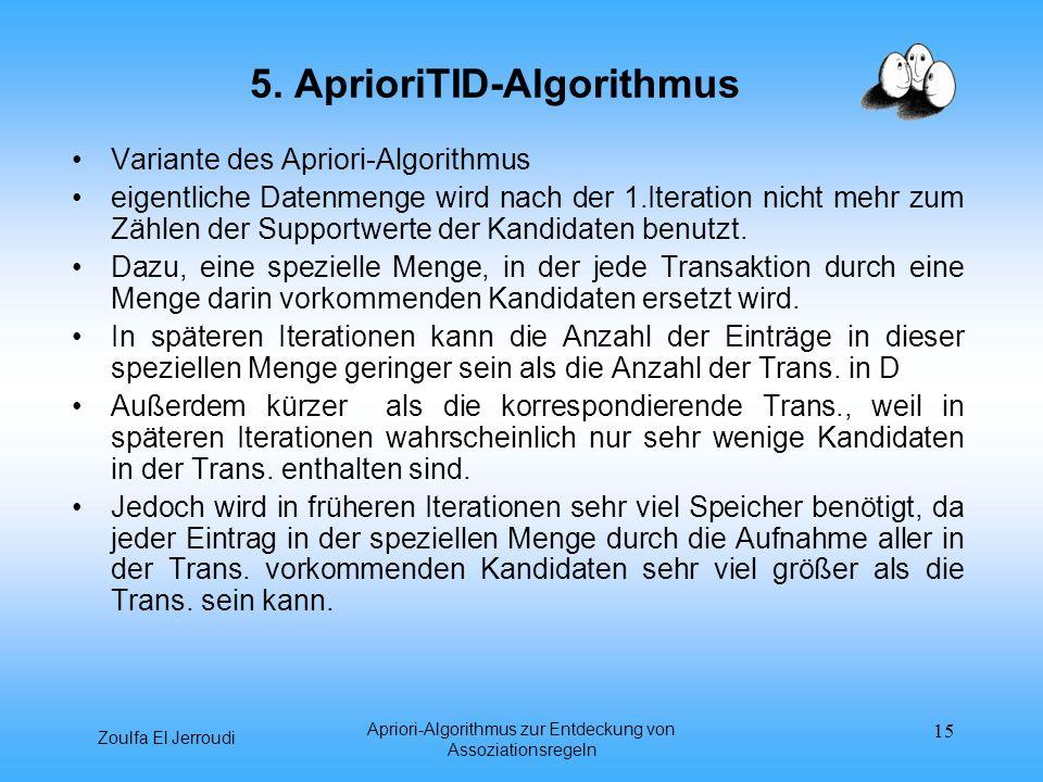 Zoulfa El Jerroudi Apriori-Algorithmus zur Entdeckung von Assoziationsregeln 15 5. AprioriTID-Algorithmus Variante des Apriori-Algorithmus eigentliche